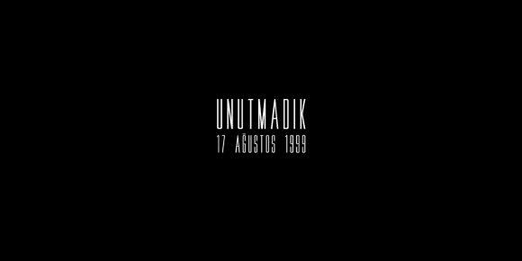 UNUTMADIK – 17 AĞUSTOS 1999